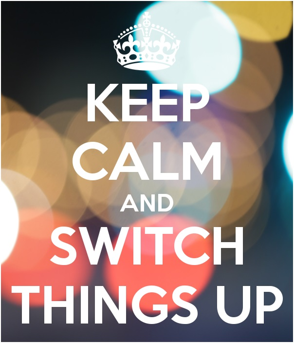 Keep Calm and Switch Things Up